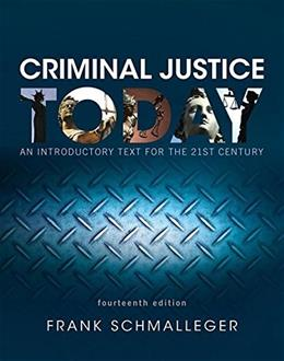 Criminal Justice Today: An Introductory Text for the 21st Century, by Schmalleger, 14th Edition 9780134145594