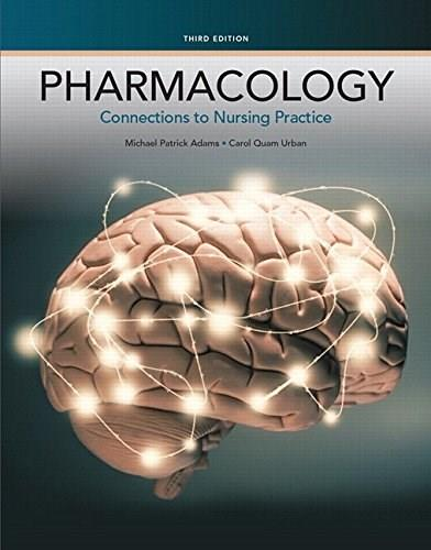 Pharmacology: Connections to Nursing Practice, by Adams, 3rd Edition 3 PKG 9780134162973