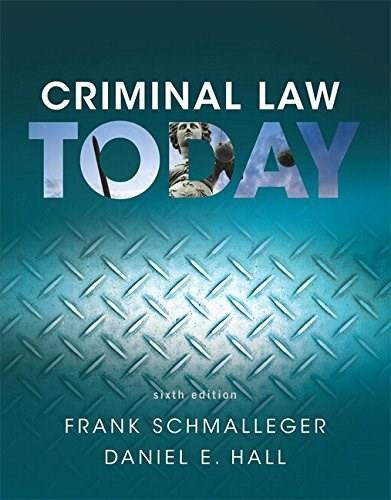 Criminal Law Today, by Schmalleger, 6th Edition 9780134163734