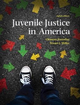 Juvenile Justice In America, by Bartollas, 8th Edition 9780134163758