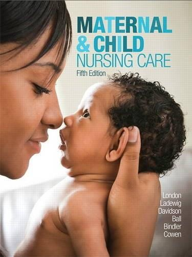 Maternal and Child Nursing Care, by London, 5th Edition 9780134167220