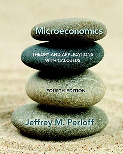 Microeconomics: Theory and Applications with Calculus, by Perloff, 4th Edition 9780134167381