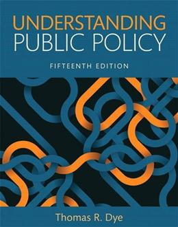 Understanding Public Policy, by Dye,15th Edition 9780134169972