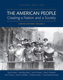 American People: Creating a Nation and a Society, by Nash, 8th Concise Edition, Volume 2 9780134169996