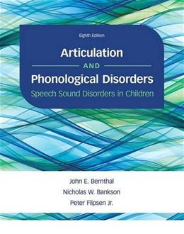 Articulation and Phonological Disorders: Speech Sound Disorders in Children, by Bernthal, 8th Edition 9780134170718