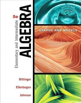 Elementary and Intermediate Algebra: Graphs and Models, by Bittinger, 5th Edition 9780134172408