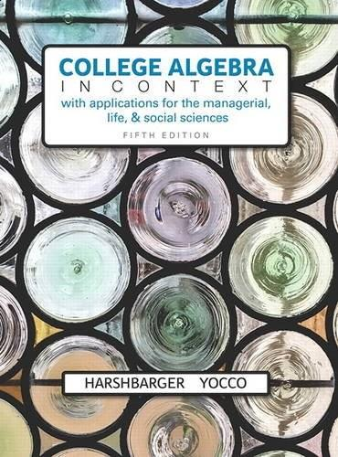 College Algebra in Context with Applications for the Managerial, Life, and Social Sciences, by Harshbarger, 5th Edition 9780134179025