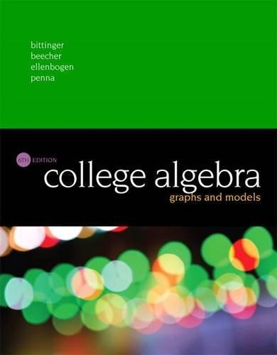 College Algebra: Graphs and Models, by Bittinger, 6th Edition 9780134179032