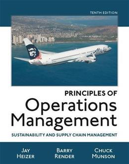 Principles of Operations Management: Sustainability and Supply Chain Management 10 9780134181981