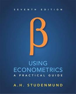 Using Econometrics: A Practical Guide, by Studenmund, 7th Edition 9780134182742