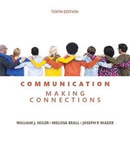 Communication: Making Connections, by Seiler, 10th Edition 9780134184975