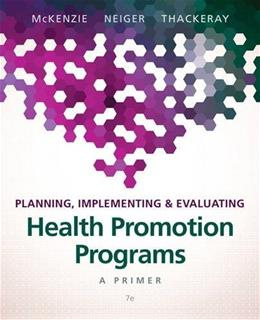 Planning, Implementing, & Evaluating Health Promotion Programs: A Primer (7th Edition) 9780134219929
