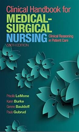 Clinical Handbook for Medical-Surgical Nursing: Clinical Reasoning in Patient Care, by LeMone, 6th Edition 9780134225401