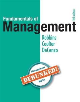 Fundamentals of Management: Essential Concepts and Applications, by Robbins, 10th Edition 9780134237473