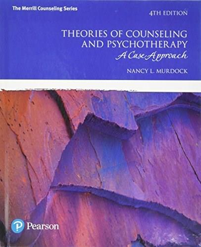 Theories of Counseling and Psychotherapy: A Case Approach, by Murdock, 4th Edition 9780134240220