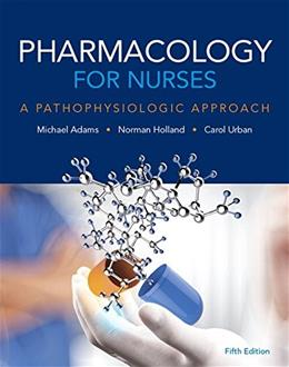 Pharmacology for Nurses: A Pathophysiologic Approach (5th Edition) 9780134255163