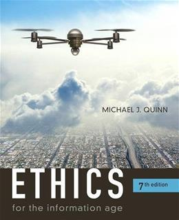 Ethics for the Information Age, by Quinn, 7th Edition 9780134296548