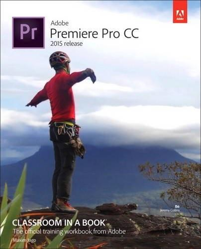 Adobe Premiere Pro CC Classroom in a Book, by Jago BK w/DVD 9780134309989