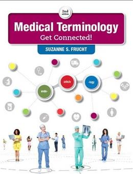 Medical Terminology: Get Connected!, by Frucht, 2nd Edition 9780134318134
