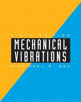 Mechanical Vibrations, by Rao, 6th Edition 9780134361307