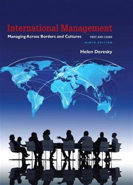 International Management: Managing Across Borders and Cultures, Text and Cases, by Deresky, 9th Edition 9780134376042