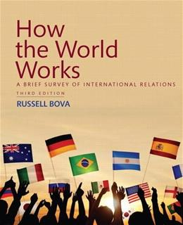 How the World Works: A Brief Survey of International Relations 3 9780134378848