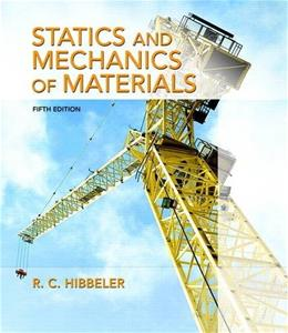 Statics and Mechanics of Materials, by Hibbeler, 5th Edition 9780134382593