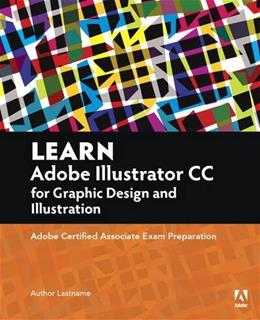 Learn Adobe Illustrator CC for Graphic Design and Illustration: Adobe Certified Associate Exam Preparation, by Wilson 9780134397788