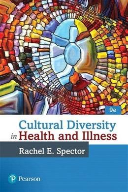 Cultural Diversity in Health and Illness, by Spector, 9th Edition 9780134413310