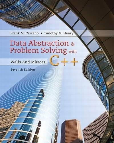 Data Abstraction & Problem Solving with C++: Walls and Mirrors, by Carrano, 7th Edition 9780134463971