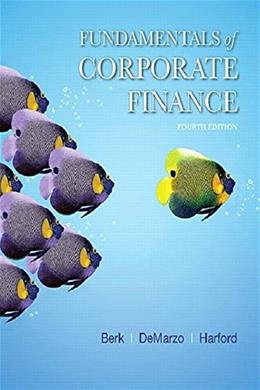 Fundamentals of Corporate Finance (4th Edition) (Berk, DeMarzo & Harford, The Corporate Finance Series) 9780134475561