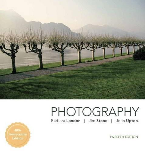 Photography, by London, 12th Edition 9780134482026