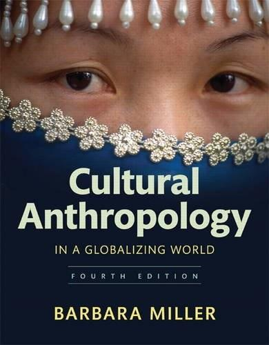 Cultural Anthropology in a Globalizing World, by Miller, 4th Edition 9780134518299