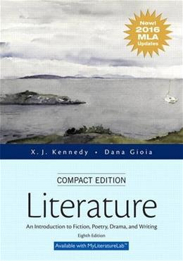 Literature: An Introduction to Fiction, Poetry, Drama, and Writing, Compact Edition, MLA Update Edition (8th Edition) 9780134586458