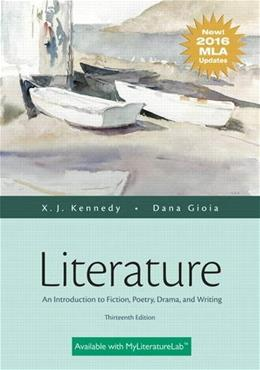 Literature: An Introduction to Fiction, Poetry, Drama, and Writing, MLA Update Edition, by Kennedy, 13th Edition 9780134586465