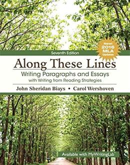 Along These Lines: Writing Paragraphs and Essays with Writing from Reading Strategies, MLA Update, by Biays, 7th Edition 9780134590875