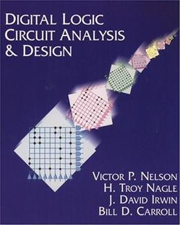 Digital Logic Circuit Analysis and Design, by Nelson 9780134638942