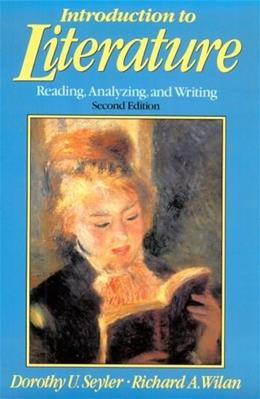 Introduction to Literature: Reading, Analyzing, and Writing, by Seyler, 2nd Edition 9780134881232