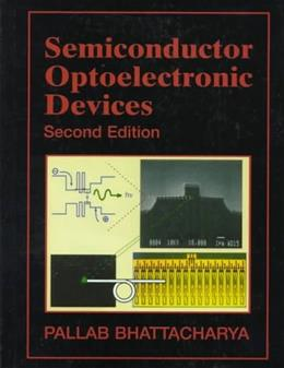 Semiconductor Optoelectronic Devices, by Bhattacharya, 2nd Edition 9780134956565