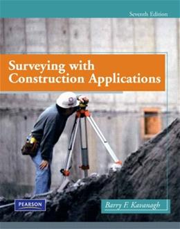 Surveying with Construction Applications, by Kavanagh, 7th Edition 9780135000519