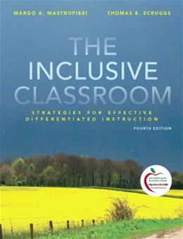 Inclusive Classroom: Strategies for Effective Differentiated Instruction, by Mastropieri, 4th Edition 9780135001707