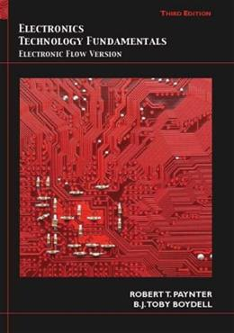 Electronics Technology Fundamentals: Electron Flow Version, by Paynter, 3rd Edition 9780135013458