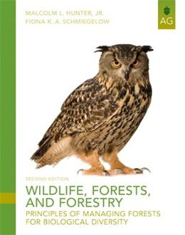 Wildlife, Forests and Forestry: Principles of Managing Forests for Biological Diversity, by Hunter, 2nd Edition 9780135014325