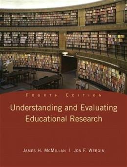 Understanding and Evaluating Educational Research, by McMillan, 4th Edition 9780135016787