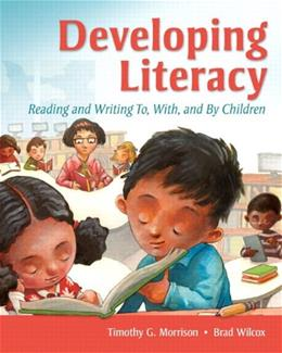 Developing Literacy: Reading and Writing To, With, and By Children, by Morrison 9780135019610