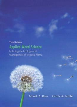 Applied Weed Science: Including the Ecology and Management of Invasive Plants, by Ross, 3rd Edition 9780135028148