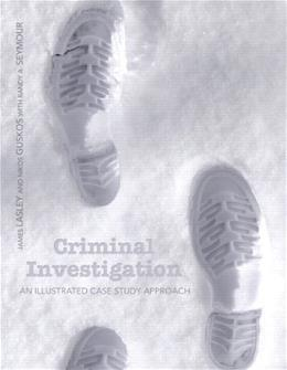 Criminal Investigation: An Illustrated Case Study Approach 1 9780135057490