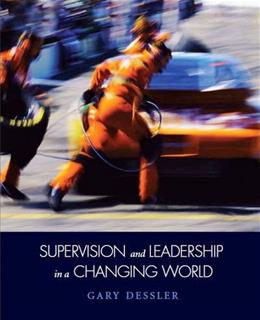 Supervision and Leadership in a Changing World, by Dessler 9780135058657