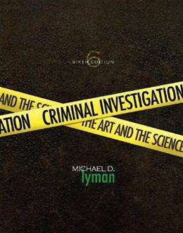 Criminal Investigation: Art and the Science, by Lyman, 6th Edition 9780135060575