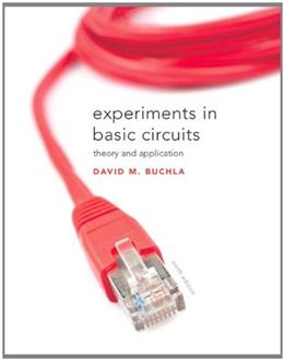 Experiments in Basic Circuits: Theory and Applications, by Buchla, 9th Edition 9780135063347